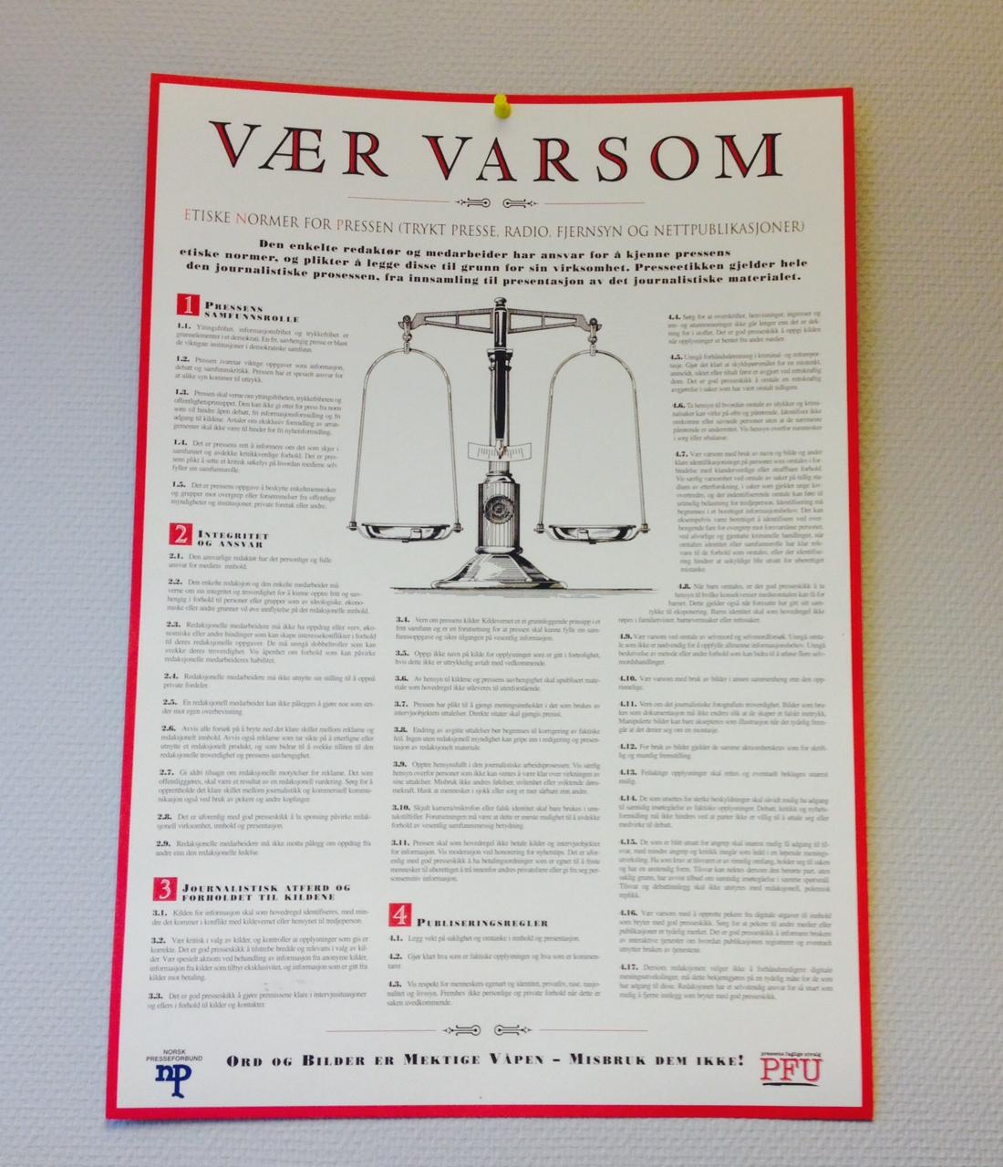 Vær Varsom-plakaten inneholder et sett etiske normer som redaktørstyrte medier har forpliktet seg til å følge. PFU behandler klager knyttet til brudd på denne plakaten.